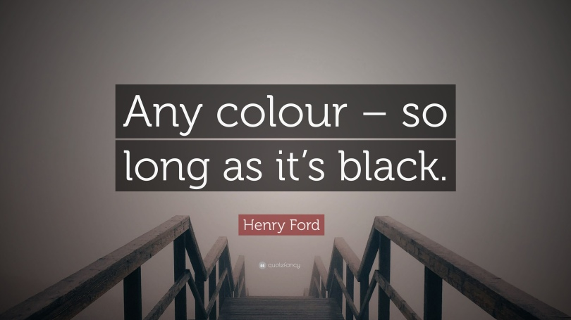 402298-Henry-Ford-Quote-Any-colour-so-long-as-it-s-black.jpg