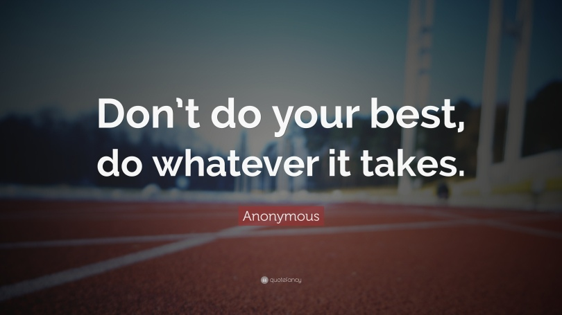 4676068-Anonymous-Quote-Don-t-do-your-best-do-whatever-it-takes